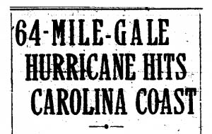 """1916 headline for one of the 2 storms that brought 28 hours of rain, """"64-Mile-Gale Hurricane Hits Carolina Coast"""""""