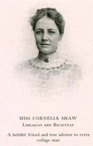 "Sketched portrait of a woman in early 1900s attire, reads: ""MISS CORNELIA SHAW LIBRARIAN AND REGISTRAR A faithful friend and true advisor to every college man"""